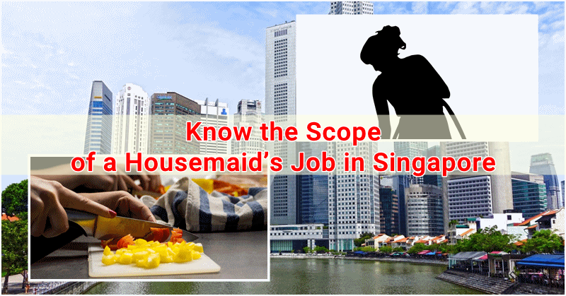 Know the Scope of a Housemaid's Job in Singapore